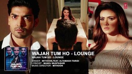 Wajah Tum Ho - Lounge (Title Song) Audio - Mithoon, Sana Khan, Sharman, Gurmeet - Vishal Pandya