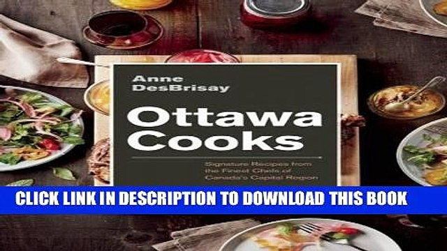 [PDF] Ottawa Cooks: Signature Recipes from the Finest Chefs of Canada s Capital Region Full Online