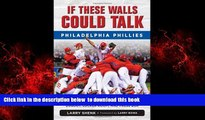 Read books  If These Walls Could Talk: Philadelphia Phillies: Stories from the Philadelphia