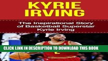 Best Seller Kyrie Irving  The Inspirational Story of Basketball Superstar Kyrie Irving (Kyrie