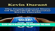 Books Kevin Durant: The Inspirational Story of Basketball Superstar Kevin Durant (Kevin Durant