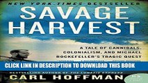 Books Savage Harvest: A Tale of Cannibals, Colonialism, and Michael Rockefeller s Tragic Quest