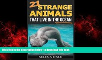 PDF [DOWNLOAD] 21 Strange Animals That Live In The Ocean: Extraordinary Animal Photos