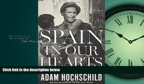Free [PDF] Downlaod  Spain in Our Hearts: Americans in the Spanish Civil War, 1936-1939 READ