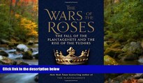 FREE PDF  The Wars of the Roses: The Fall of the Plantagenets and the Rise of the Tudors  BOOK
