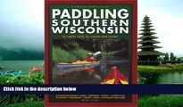 READ book  Paddling Southern Wisconsin : 82 Great Trips By Canoe   Kayak (Trails Books Guide)