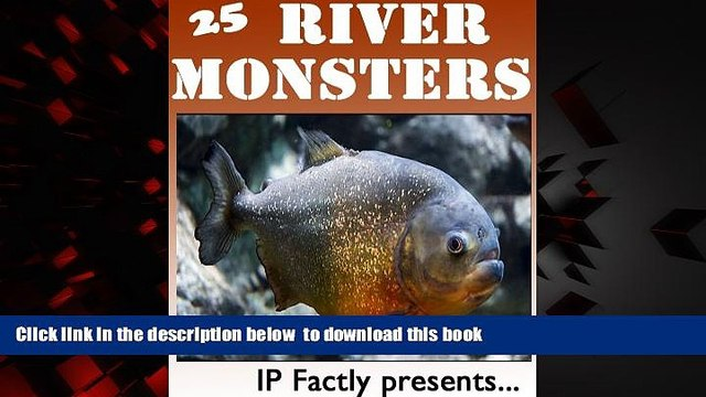 PDF [DOWNLOAD] 25 River Monsters! Incredible Facts, Photos and Video Links to Some of the