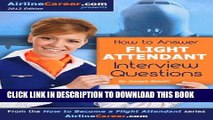 [READ] Kindle HOW TO ANSWER FLIGHT ATTENDANT INTERVIEW QUESTIONS (How to Become a Flight Attendant