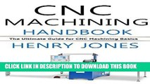 [READ] Kindle CNC Machining Handbook: The Ultimate Guide for CNC Machining Basics PDF Download