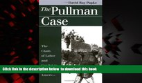 Read book  The Pullman Case: The Clash of Labor and Capital in Industrial America (Landmark Law