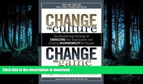 READ BOOK  Change the Culture, Change the Game: The Breakthrough Strategy for Energizing Your