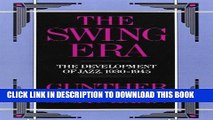Books The Swing Era: The Development of Jazz, 1930-1945 (The History of Jazz) Download Free
