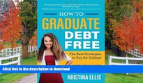READ BOOK  How to Graduate Debt-Free: The Best Strategies to Pay for College #NotGoingBroke  GET