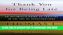 [PDF Kindle] Thank You for Being Late: An Optimist s Guide to Thriving in the Age of Accelerations