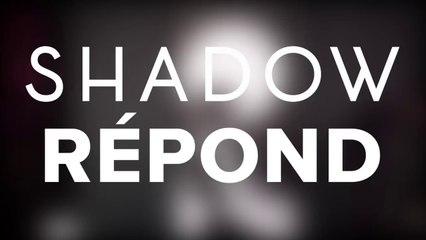 Shadow Répond #2 La Béta
