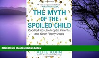 Buy  The Myth of the Spoiled Child: Coddled Kids, Helicopter Parents, and Other Phony Crises Alfie