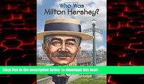 {BEST PDF  PDF [FREE] DOWNLOAD   PDF [DOWNLOAD] Who Was Milton Hershey? BOOK ONLINE