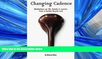 READ book  Changing Cadence: Meditations on Life, Family and Country from a Leather Bicycle Seat