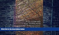 Pre Order Following the Threads: Bringing Inquiry Research into the Classroom Doug Selwyn On CD