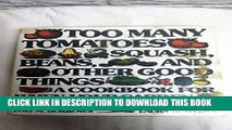 MOBI Too Many Tomatoes, Squash, Beans and Other Good Things: Cook Book for When Your Garden
