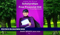Pre Order How to Find Scholarships and Free Financial Aid for Private High Schools Shay Spivey On