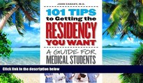 Pre Order 101 Tips to Getting the Residency You Want: A Guide for Medical Students M.D. John