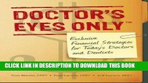 [FREE] Ebook Doctor s Eyes Only: Exclusive Financial Strategies for Today s Doctors and Dentists