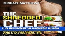 MOBI The Shredded Chef: 120 Recipes for Building Muscle, Getting Lean, and Staying Healthy (Second