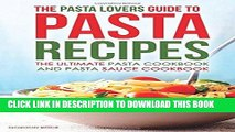 [PDF] Download The Pasta Lovers Guide to Pasta Recipes: The Ultimate Pasta Cookbook and Pasta