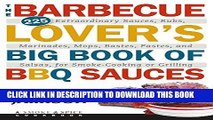 MOBI The Barbecue Lover s Big Book of BBQ Sauces: 225 Extraordinary Sauces, Rubs, Marinades, Mops,