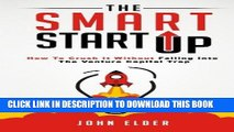 EPUB DOWNLOAD The Smart Startup: How To Crush It Without Falling Into The Venture Capital Trap PDF