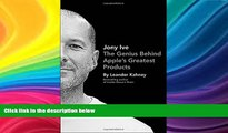 FREE DOWNLOAD  Jony Ive: The Genius Behind Apple s Greatest Products  BOOK ONLINE