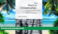 Price The Road to Citizenship: What Naturalization Means for Immigrants and the United States