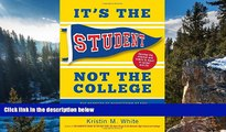 Buy Kristin M. White It s the Student, Not the College: The Secrets of Succeeding at Any