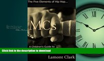 FAVORITE BOOK  MCs: A Children s Guide to the Origins of Hip Hop (The Five Elements of Hip Hop)