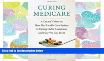 READ book Curing Medicare: A Doctor s View on How Our Health Care System Is Failing Older
