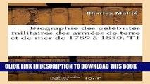 Books Biographie Des Celebrites Militaires Des Armees de Terre Et de Mer de 1789 a 1850. T1