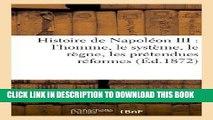Best Seller Histoire de Napoleon III: L Homme, Le Systeme, Le Regne, Les Pretendues Reformes, Les