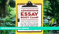 READ THE NEW BOOK Admissions Essay Boot Camp: How to Write Your Way into the Elite College of Your