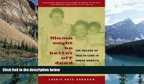 PDF [DOWNLOAD] Mama Might Be Better Off Dead: The Failure of Health Care in Urban America READ