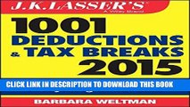 [READ] Kindle J.K. Lasser s 1001 Deductions and Tax Breaks 2015: Your Complete Guide to Everything