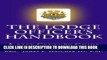 [READ] Kindle The Lodge Officer s Handbook: For the 21st Century Masonic Officer (Tools for the