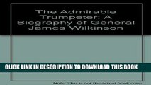 Books The Admirable Trumpeter; A Biography Of General James Wilkinson Read online Free
