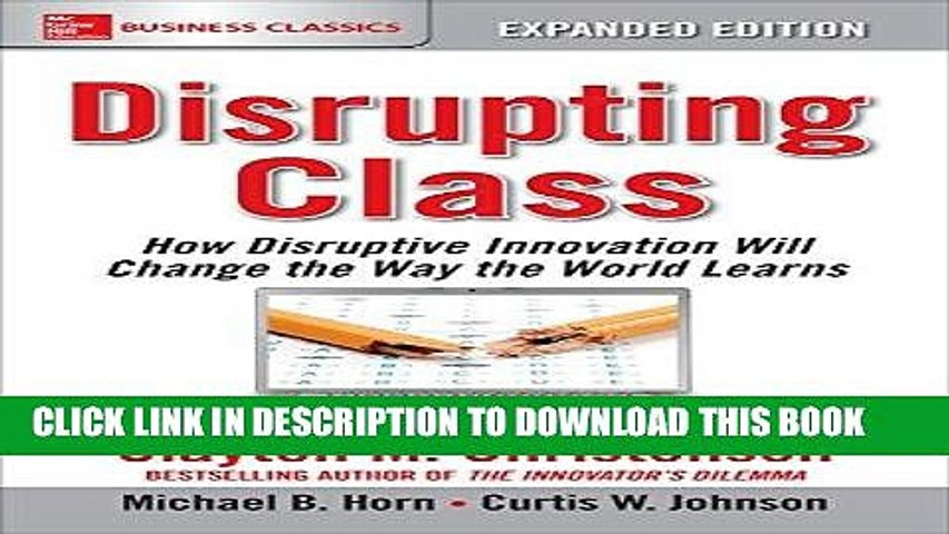 [READ] Kindle Disrupting Class, Expanded Edition: How Disruptive Innovation Will Change the Way