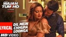 Dil Mein Chhupa Loonga Lyrical Video   Wajah Tum Ho   Armaan Malik   Tulsi Kumar   Meet Bros(360p)