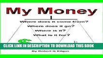 [FREE] Download My Money. Where does it come from? Where does it go? Where is it? What is it for?