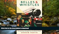 FAVORITE BOOK  Belles and Whistles: Journeys Through Time on Britain s Trains FULL ONLINE