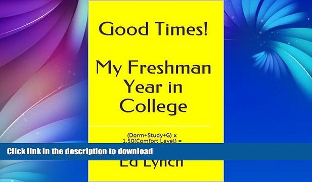 FAVORIT BOOK Good Times!  My Freshman Year in College: (Dorm+Study+G) x 1.50(Comfort Level) =