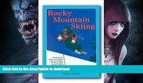 READ BOOK  Rocky Mountain Skiing, 2nd Ed.: Ski Areas and Resorts in Colorado, Utah, Idaho,