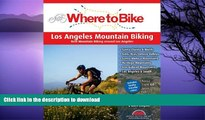 READ BOOK  Where to Bike Los Angeles Mountain Biking: Best Mountain Biking around Los Angeles